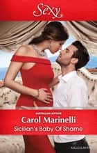 Sicilian's Baby Of Shame 電子書籍 by Carol Marinelli