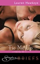 Tie Me Up ebook by Lauren Hawkeye