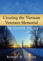 Creating the Vietnam Veterans Memorial ebook by Robert W. Doubek