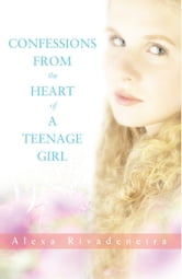 Confessions from the Heart of a Teenage Girl ebook by Alexa Rivadeneira