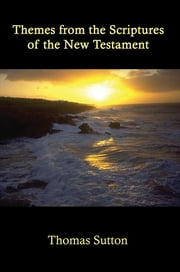 Themes from the Scriptures of the New Testament ebook by Thomas Sutton
