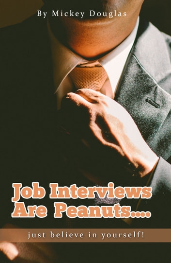 Job Interviews Are Peanuts...just believe in yourself! ebook by Mickey Douglas