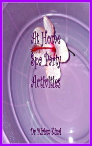 At Home Spa Party Activities ebook by Miriam Kinai