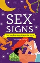 Sex Signs - Your Perfect Match Is in the Stars ebook by Constance Stellas