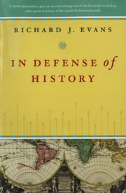 In Defense of History ebook by Richard J. Evans