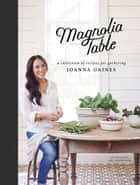 Magnolia Table - A Collection of Recipes for Gathering ebook by Joanna Gaines, Marah Stets