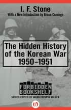 The Hidden History of the Korean War ebook by I. F. Stone,Mark Crispin Miller,Bruce Cumings