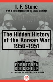 The Hidden History of the Korean War - 1950–1951 ebook by I. F. Stone,Mark Crispin Miller,Bruce Cumings