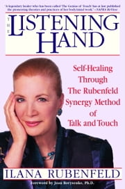 The Listening Hand - Self-Healing Through The Rubenfeld Synergy Method of Talk and Touch ebook by Ilana Rubenfeld