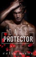 Dark Protector ebook by Celia Aaron
