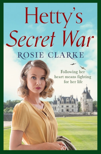 Hetty's Secret War - A heartbreaking story of love, loss and courage in World War 2 ebook by Rosie Clarke