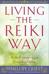 Living the Reiki Way - Reiki Principles for Everyday Living ebook by Penelope Quest