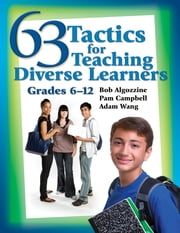 63 Tactics for Teaching Diverse Learners, Grades 6-12 ebook by Pamela (Pam) Campbell,Jianjun Adam Wang,Bob Algozzine