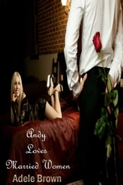 Andy Loves Married Women ebook by Adele Brown