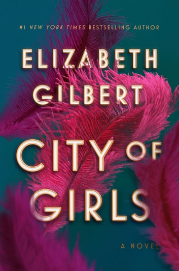 City of Girls - A Novel ebook by Elizabeth Gilbert
