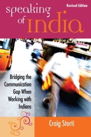 Speaking of India - Bridging the Communication Gap When Working with Indians ebook by Craig Storti