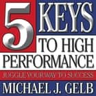 Five Keys to High Performance: ebook by Michael J. Gelb