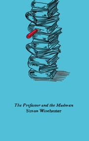 The Professor and the Madman - A Tale of Murder, Insanity, and the Making of the Oxford English Dictionary ebook by Kobo.Web.Store.Products.Fields.ContributorFieldViewModel
