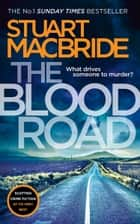 The Blood Road: Scottish crime fiction at its very best (Logan McRae, Book 11) ebook by Stuart MacBride