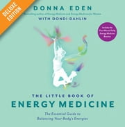The Little Book of Energy Medicine Deluxe - The Essential Guide to Balancing Your Body's Energies ebook by Donna Eden,Dondi Dahlin