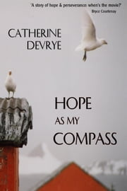 Hope as my Compass: a memoir ebook by Catherine DeVrye