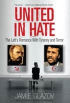 United in Hate ebook by Jamie Glazov, PhD