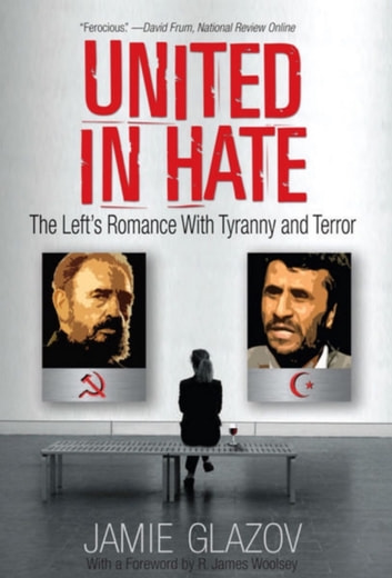 United in Hate - The Left's Romance with Tyranny and Terror ebook by Jamie Glazov, PhD