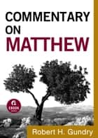 Commentary on Matthew (Commentary on the New Testament Book #1) ebook by Robert H. Gundry