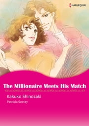 The Millionaire Meets His Match (Harlequin Comics) - Harlequin Comics ebook by Patricia Seeley, Kakuko Shinozaki