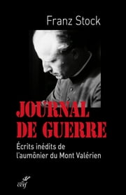 Journal de guerre - Écrits inédits de l'aumônier du Mont Valérien ebook by Franz Stock