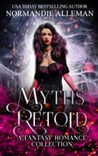 Myths Retold - A Fantasy Romance Collection ebook by Normandie Alleman