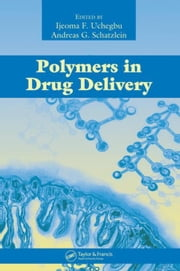 Polymers in Drug Delivery ebook by Uchegbu, Ijeoma F.