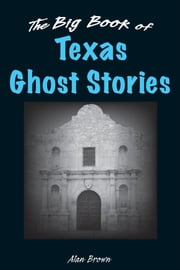 The Big Book of Texas Ghost Stories ebook by Alan Brown