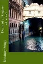 Death of a Daughter of Venice ebook by Rosemary Sturge