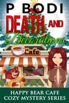 Death And Decorations - Happy Bear Cafe Cozy Mystery Series, #2 ebook by P Bodi