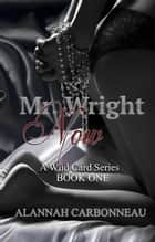 Mr. Wright Now - Wild Card Series, #1 ebook by Alannah Carbonneau