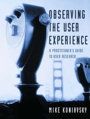 Observing the User Experience - A Practitioner's Guide to User Research ebook by Mike Kuniavsky
