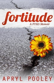 Fortitude - A PTSD Memoir ebook by Apryl E Pooley