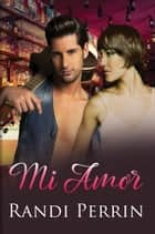 Mi Amor ebook by Randi Perrin
