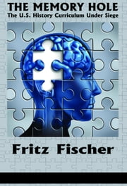 The Memory Hole: The U.S. History Curriculum Under Siege ebook by Fischer, Fritz