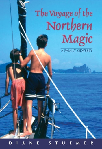The Voyage of the Northern Magic - A Family Odyssey ebook by Diane Stuemer