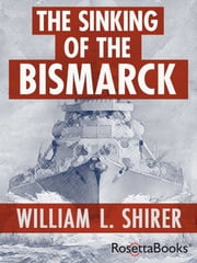 The Sinking of the Bismarck - The Deadly Hunt ebook by William L. Shirer