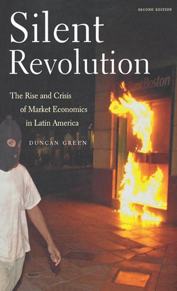 Silent Revolution - The Rise And Crisis Of Market Economics In Latin America- 2nd Edition ebook by Duncan Green