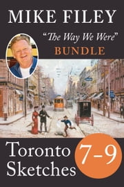 Mike Filey's Toronto Sketches, Books 7-9 ebook by Mike Filey