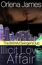 Illicit Love Affair - The BWWM Swingers Club, #2 ebook by Orlena James