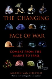 The Changing Face of War - Combat from the Marne to Iraq ebook by Martin van Creveld
