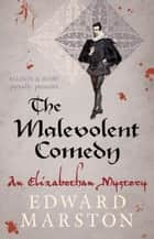 The Malevolent Comedy ebook by Edward Marston