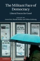 The Militant Face of Democracy - Liberal Forces for Good ebook by Anna Geis, Harald Müller, Niklas Schörnig