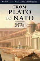From Plato to NATO - The Idea of the West and Its Opponents eBook by David Gress