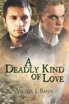 A Deadly Kind of Love ebook by Victor J. Banis